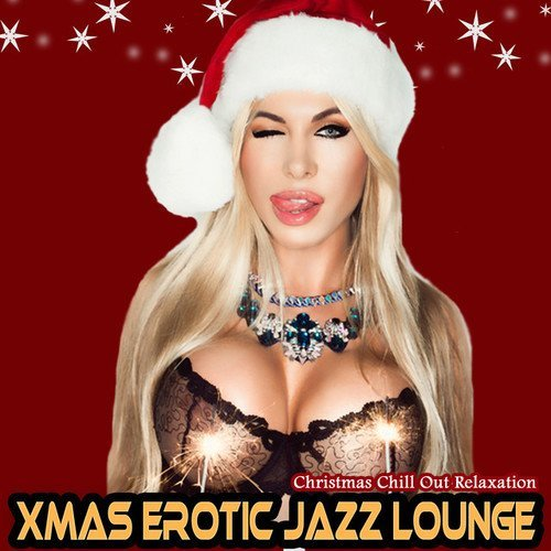 Xmas Erotic Jazz Lounge: Christmas Chill out Relaxation (2016)