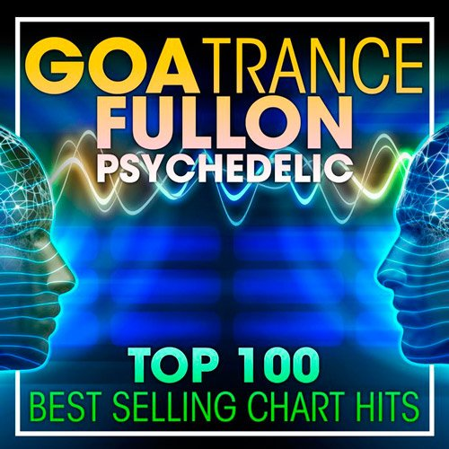 Top 100 Goa Trance Fullon Psychedelic (2017)